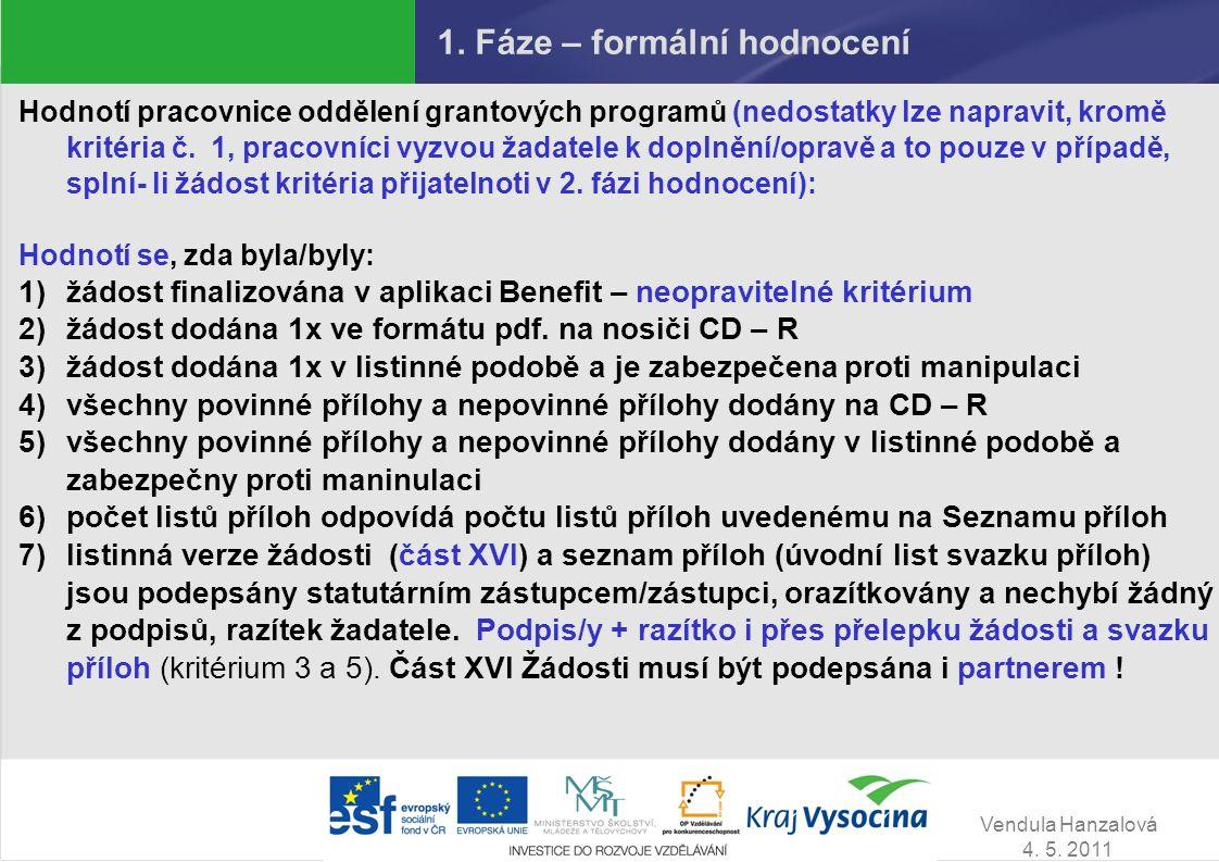 Vendula Hanzalová 4. 5. 2011 1. Fáze – formální hodnocení Hodnotí pracovnice oddělení grantových programů (nedostatky lze napravit, kromě kritéria č.