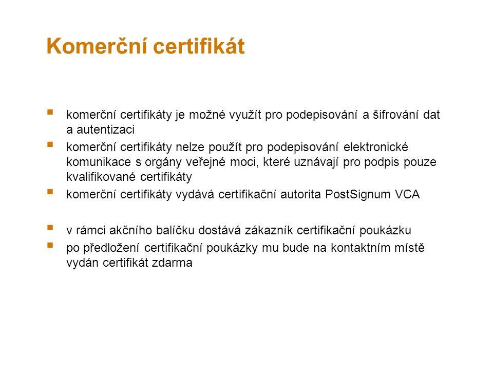 Komerční certifikát  komerční certifikáty je možné využít pro podepisování a šifrování dat a autentizaci  komerční certifikáty nelze použít pro podepisování elektronické komunikace s orgány veřejné moci, které uznávají pro podpis pouze kvalifikované certifikáty  komerční certifikáty vydává certifikační autorita PostSignum VCA  v rámci akčního balíčku dostává zákazník certifikační poukázku  po předložení certifikační poukázky mu bude na kontaktním místě vydán certifikát zdarma