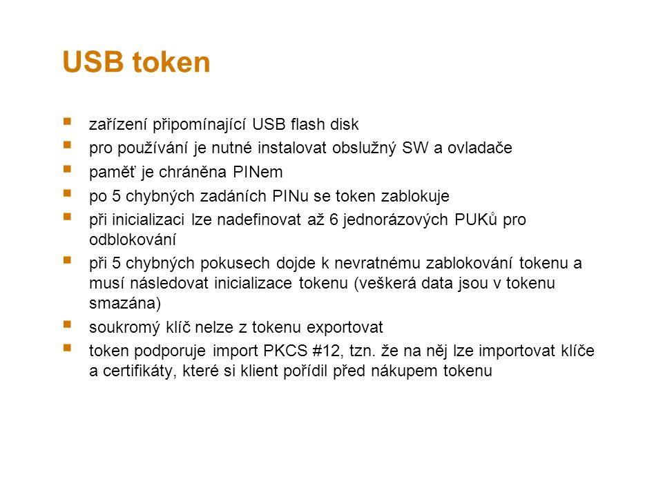 USB token  zařízení připomínající USB flash disk  pro používání je nutné instalovat obslužný SW a ovladače  paměť je chráněna PINem  po 5 chybných zadáních PINu se token zablokuje  při inicializaci lze nadefinovat až 6 jednorázových PUKů pro odblokování  při 5 chybných pokusech dojde k nevratnému zablokování tokenu a musí následovat inicializace tokenu (veškerá data jsou v tokenu smazána)  soukromý klíč nelze z tokenu exportovat  token podporuje import PKCS #12, tzn.