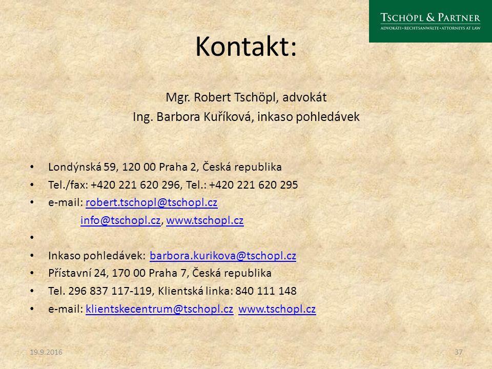 Kontakt: Mgr. Robert Tschöpl, advokát Ing. Barbora Kuříková, inkaso pohledávek Londýnská 59, 120 00 Praha 2, Česká republika Tel./fax: +420 221 620 29