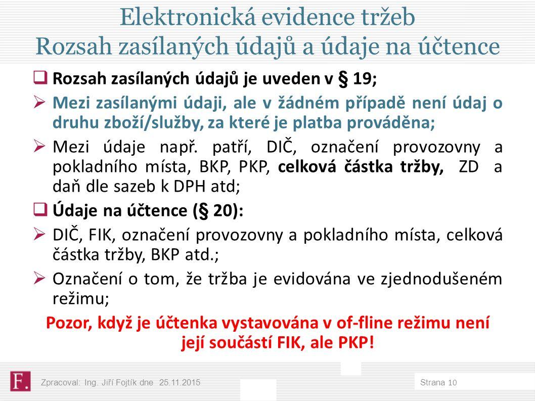 Elektronická evidence tržeb Rozsah zasílaných údajů a údaje na účtence  Rozsah zasílaných údajů je uveden v § 19;  Mezi zasílanými údaji, ale v žádném případě není údaj o druhu zboží/služby, za které je platba prováděna;  Mezi údaje např.