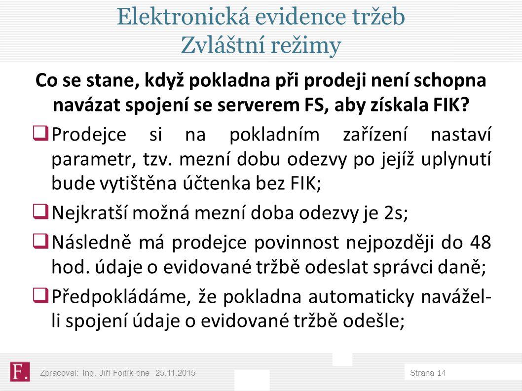 Elektronická evidence tržeb Zvláštní režimy Co se stane, když pokladna při prodeji není schopna navázat spojení se serverem FS, aby získala FIK.