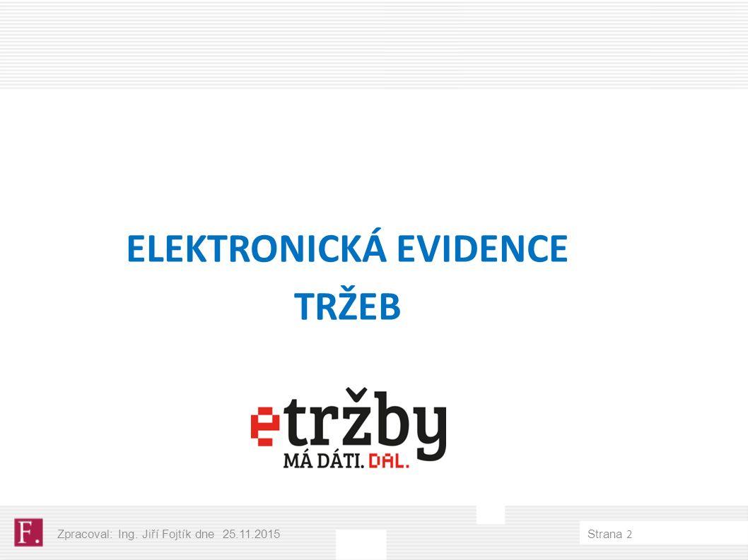 ELEKTRONICKÁ EVIDENCE TRŽEB Zpracoval: Ing. Jiří Fojtík dne 25.11.2015 Strana 2