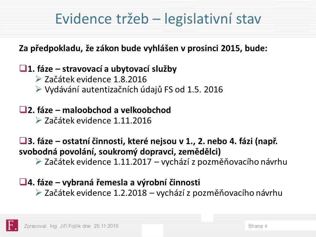 Evidence tržeb – legislativní stav Za předpokladu, že zákon bude vyhlášen v prosinci 2015, bude:  1.