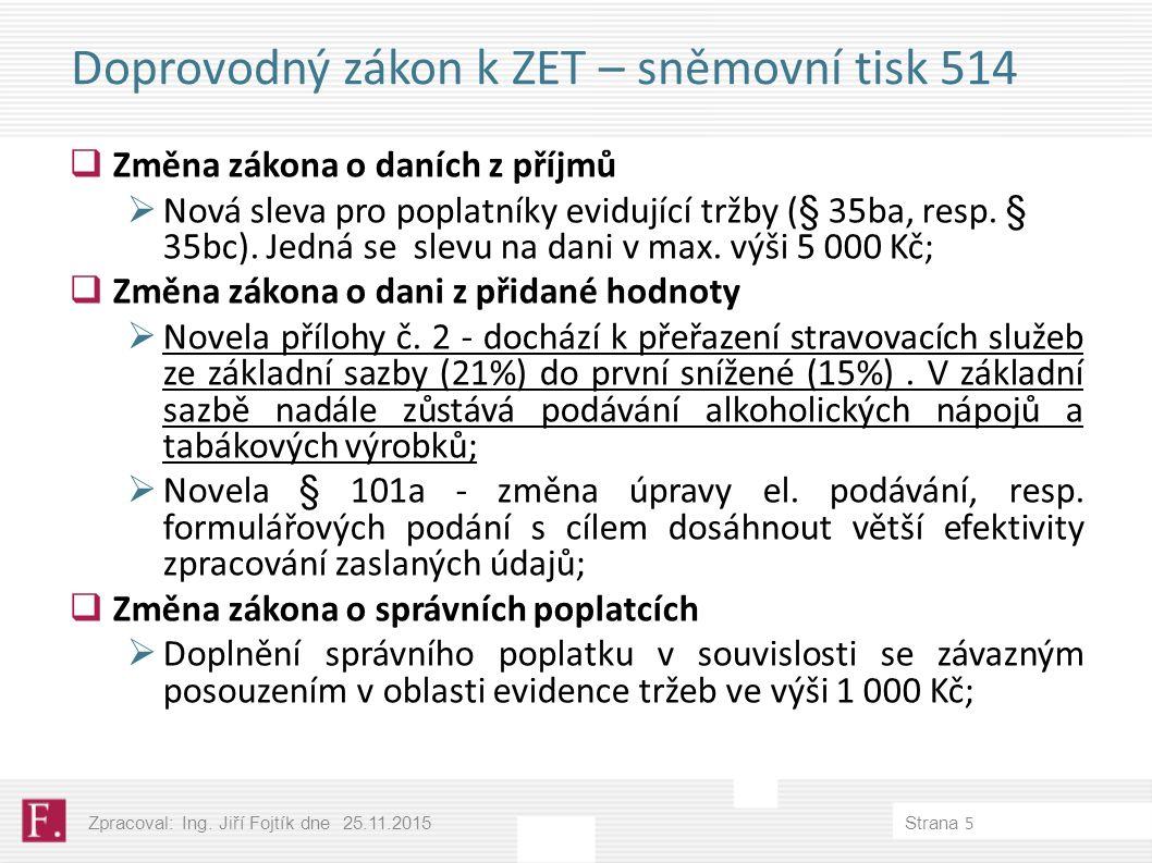 Doprovodný zákon k ZET – sněmovní tisk 514  Změna zákona o daních z příjmů  Nová sleva pro poplatníky evidující tržby (§ 35ba, resp.