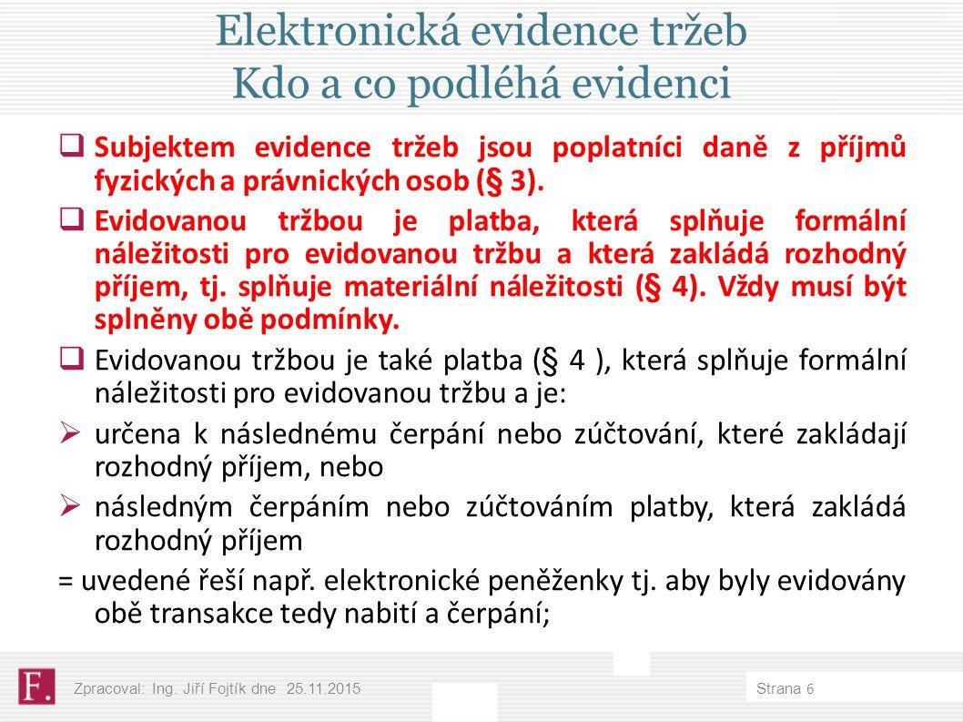 Elektronická evidence tržeb Kdo a co podléhá evidenci  Subjektem evidence tržeb jsou poplatníci daně z příjmů fyzických a právnických osob (§ 3).