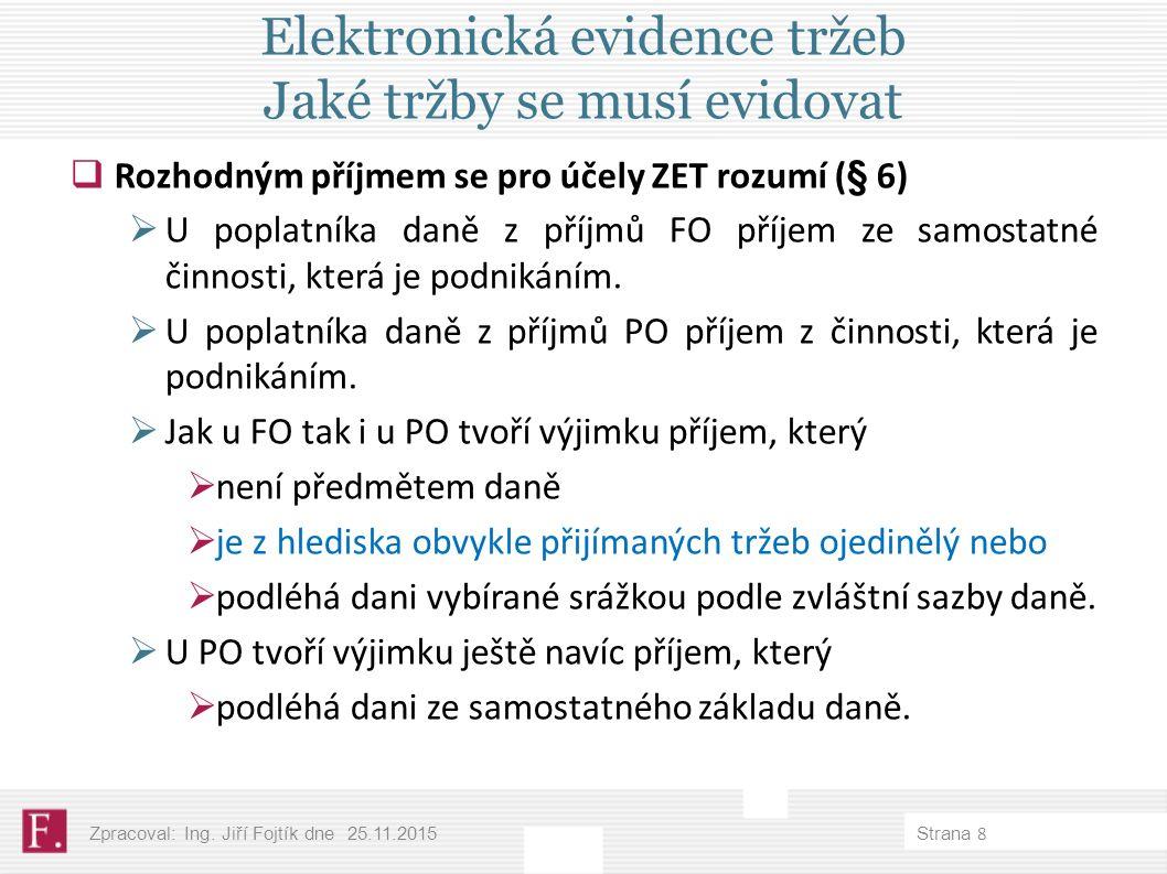 Elektronická evidence tržeb Jaké tržby se musí evidovat  Rozhodným příjmem se pro účely ZET rozumí (§ 6)  U poplatníka daně z příjmů FO příjem ze samostatné činnosti, která je podnikáním.