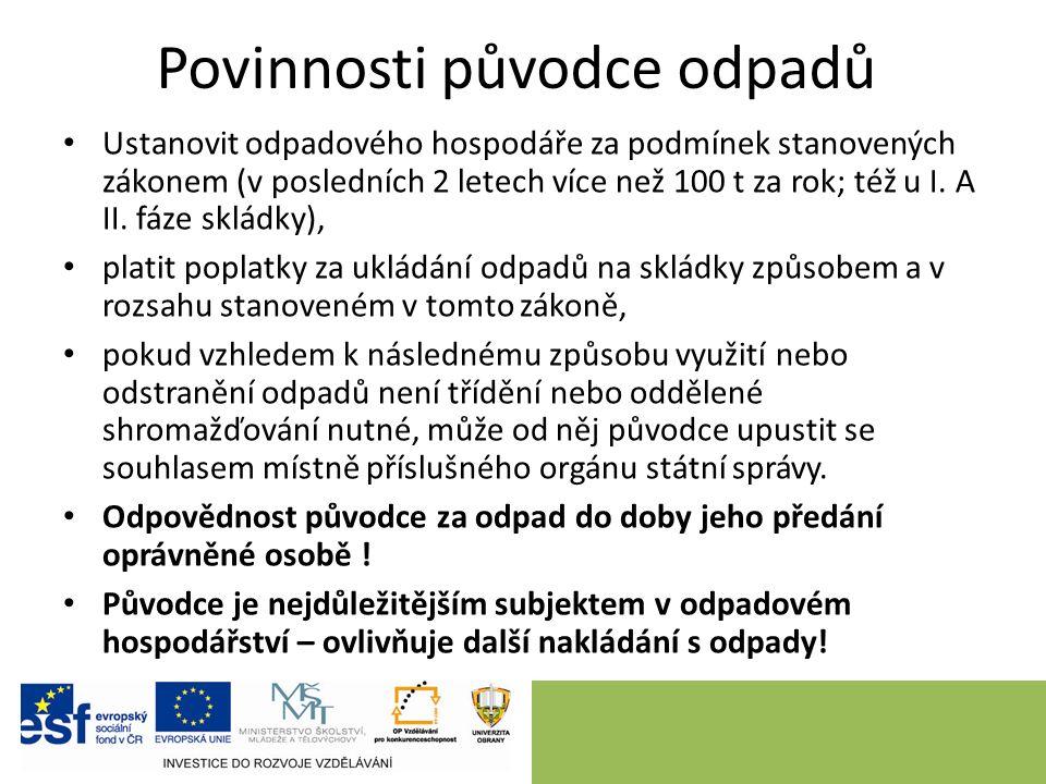 Povinnosti původce odpadů Ustanovit odpadového hospodáře za podmínek stanovených zákonem (v posledních 2 letech více než 100 t za rok; též u I.