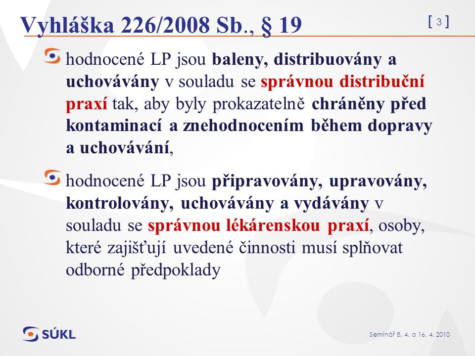 [ 94 ] Seminář 8.4. a 16. 4. 2010 Vyhláška č. 226/2008 Sb.