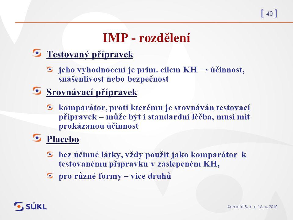 [ 40 ] Seminář 8. 4. a 16. 4. 2010 IMP - rozdělení Testovaný přípravek jeho vyhodnocení je prim.