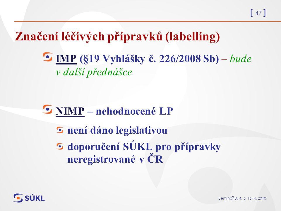 [ 47 ] Seminář 8. 4. a 16. 4. 2010 Značení léčivých přípravků (labelling) IMP (§19 Vyhlášky č.