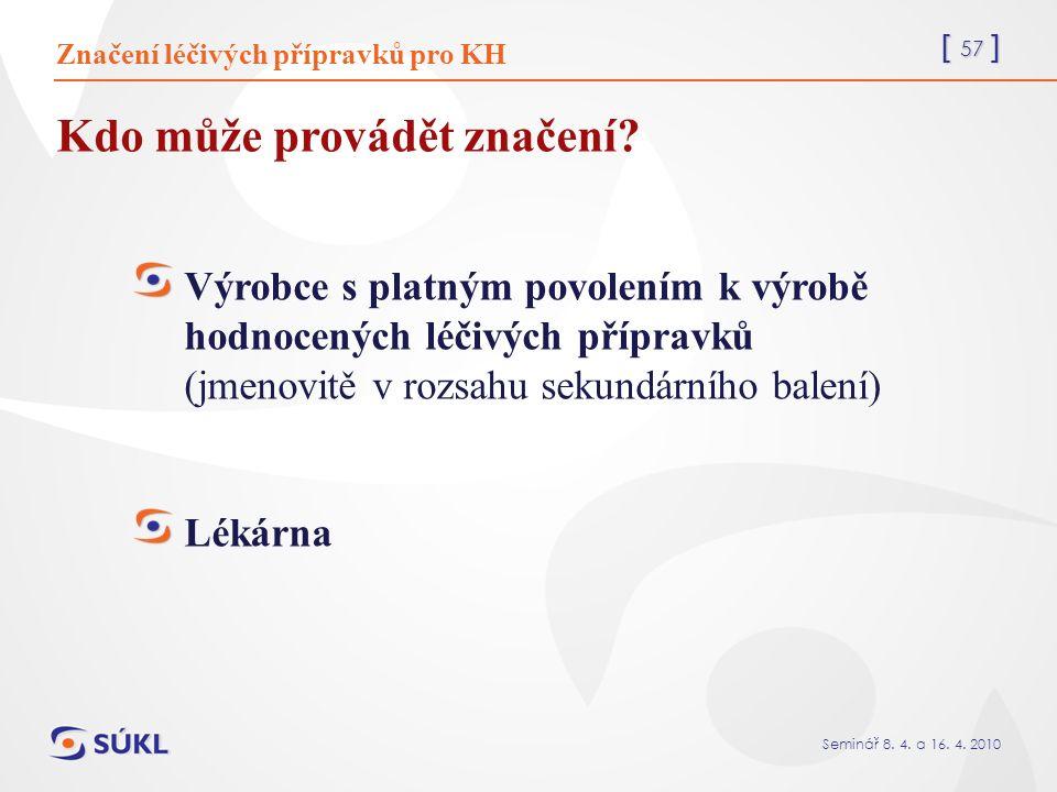 [ 57 ] Seminář 8. 4. a 16. 4. 2010 Kdo může provádět značení.