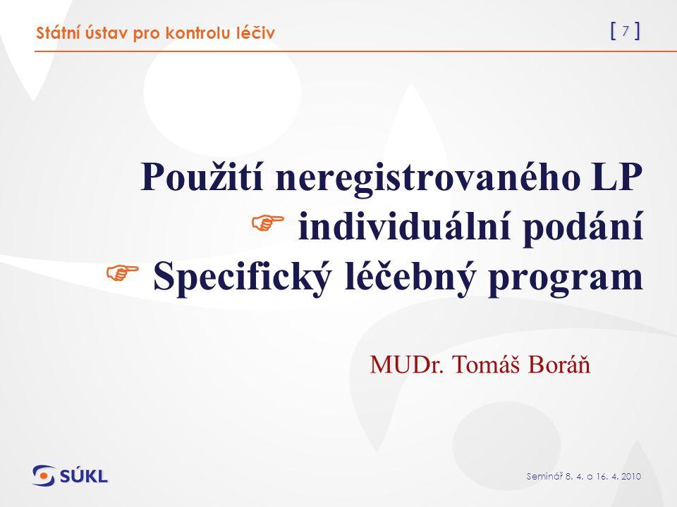 [ 8 ] Seminář 8.4. a 16. 4. 2010 Použití neregistrovaných LP v ČR individuální dovoz 378/2007 Sb.
