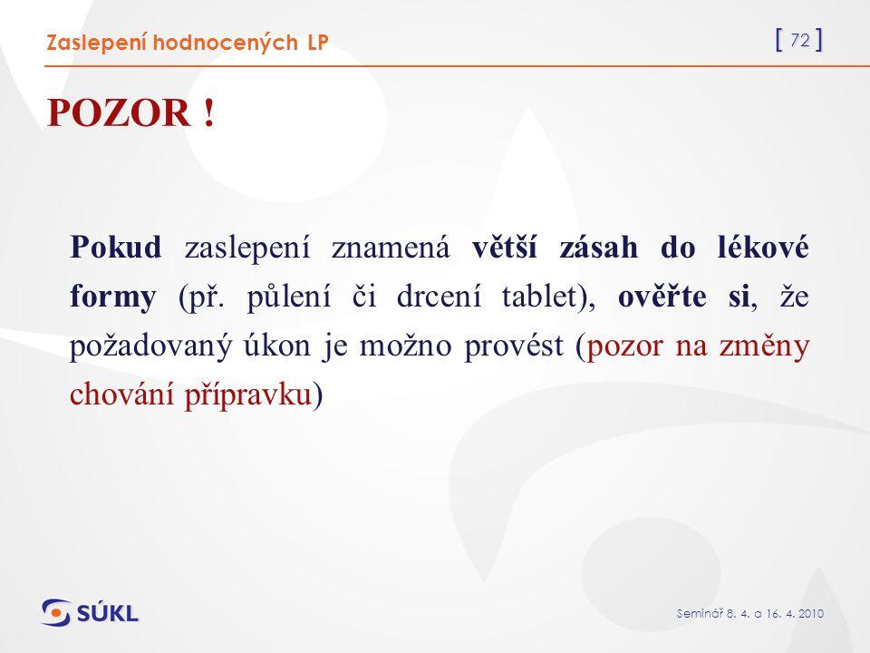 [ 72 ] Seminář 8. 4. a 16. 4. 2010 Zaslepení hodnocených LP POZOR .