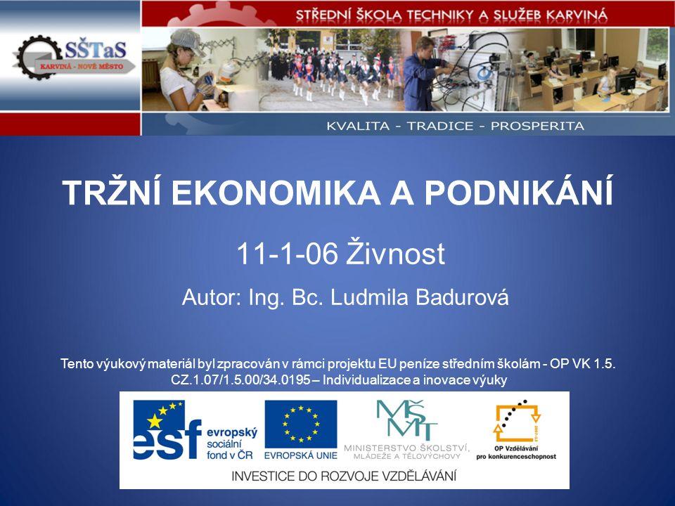 TRŽNÍ EKONOMIKA A PODNIKÁNÍ 11-1-06 Živnost Tento výukový materiál byl zpracován v rámci projektu EU peníze středním školám - OP VK 1.5.