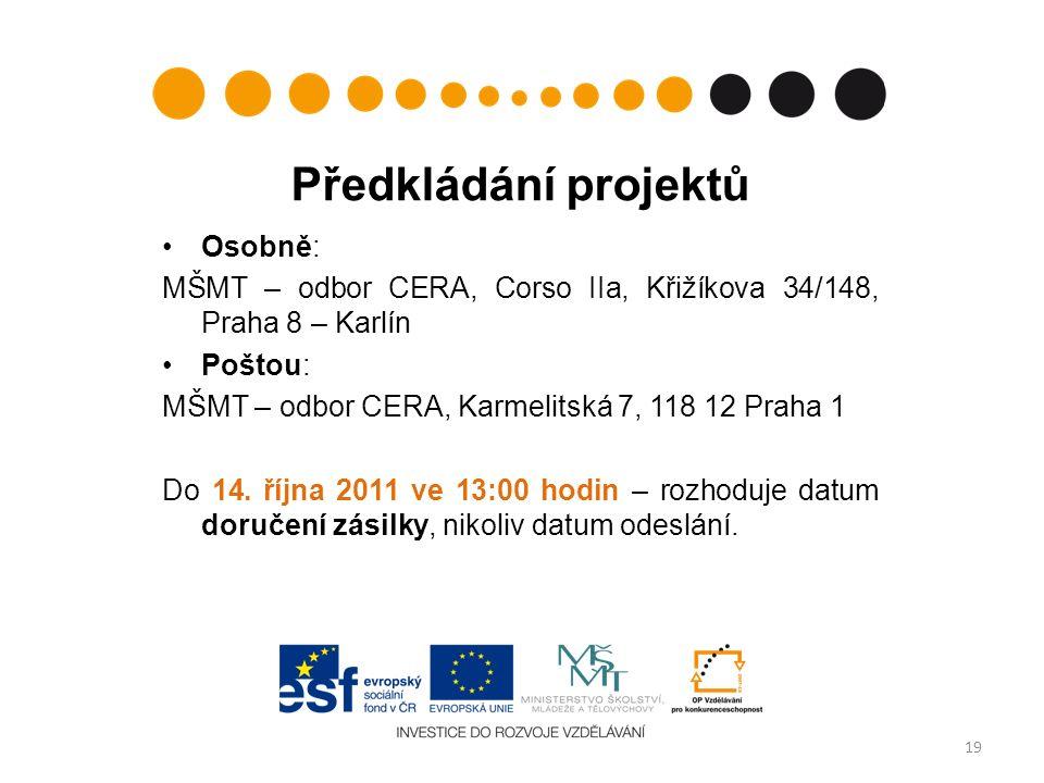 Předkládání projektů Osobně: MŠMT – odbor CERA, Corso IIa, Křižíkova 34/148, Praha 8 – Karlín Poštou: MŠMT – odbor CERA, Karmelitská 7, 118 12 Praha 1 Do 14.