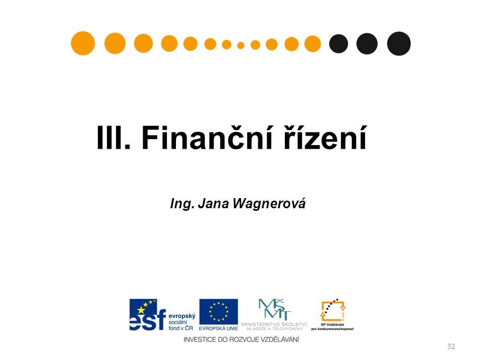 32 III. Finanční řízení Ing. Jana Wagnerová