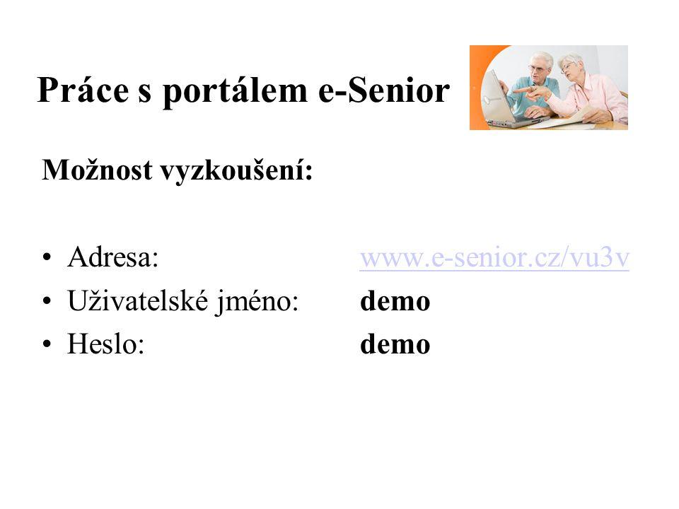 Práce s portálem e-Senior Možnost vyzkoušení: Adresa:www.e-senior.cz/vu3vwww.e-senior.cz/vu3v Uživatelské jméno:demo Heslo:demo