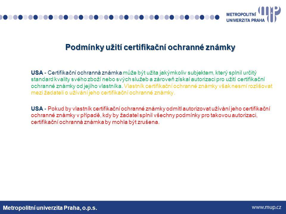 Podmínky užití certifikační ochranné známky USA USA - Certifikační ochranná známka může být užita jakýmkoliv subjektem, který splnil určitý standard kvality svého zboží nebo svých služeb a zároveň získal autorizaci pro užití certifikační ochranné známky od jejího vlastníka.