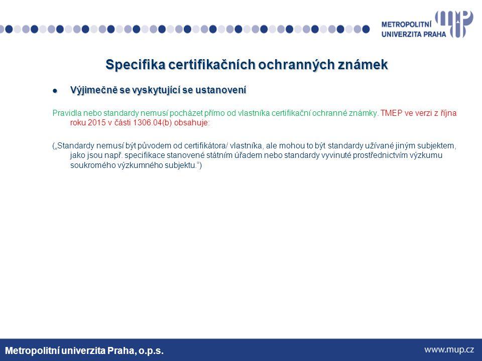 Specifika certifikačních ochranných známek Výjimečně se vyskytující se ustanovení Výjimečně se vyskytující se ustanovení Pravidla nebo standardy nemusí pocházet přímo od vlastníka certifikační ochranné známky.