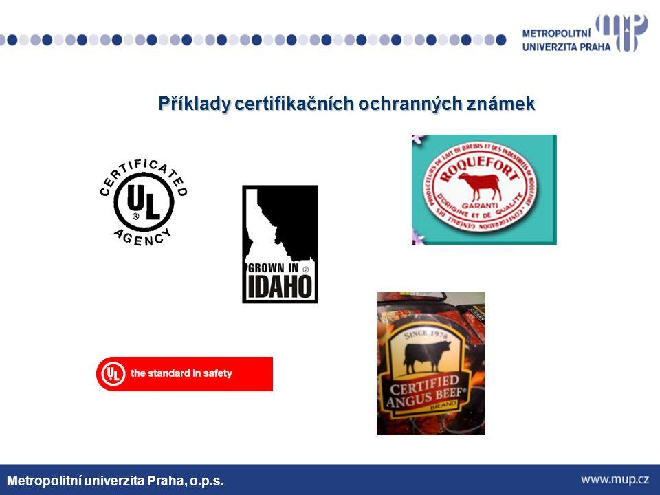 Příklady certifikačních ochranných známek Metropolitní univerzita Praha, o.p.s.