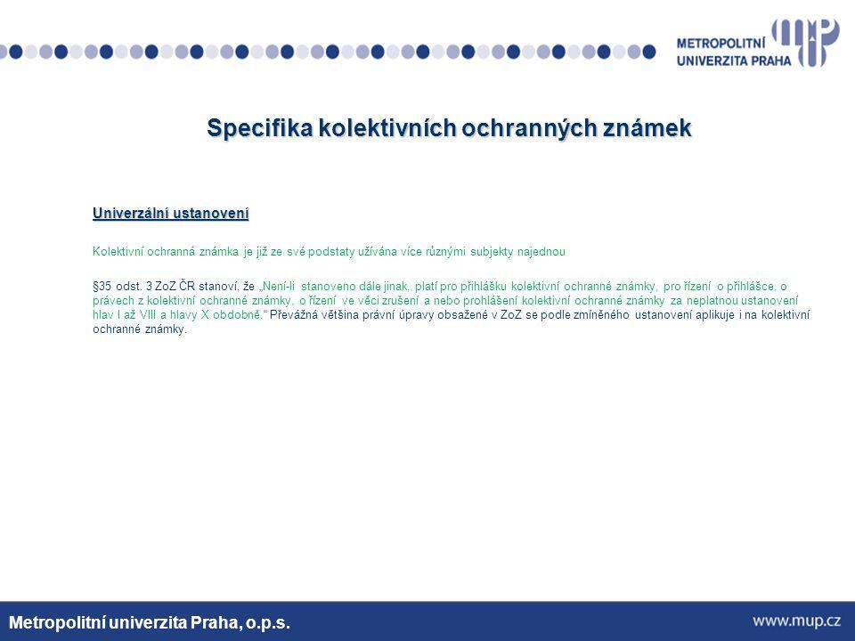 Specifika kolektivních ochranných známek Univerzální ustanovení Kolektivní ochranná známka je již ze své podstaty užívána více různými subjekty najednou §35 odst.