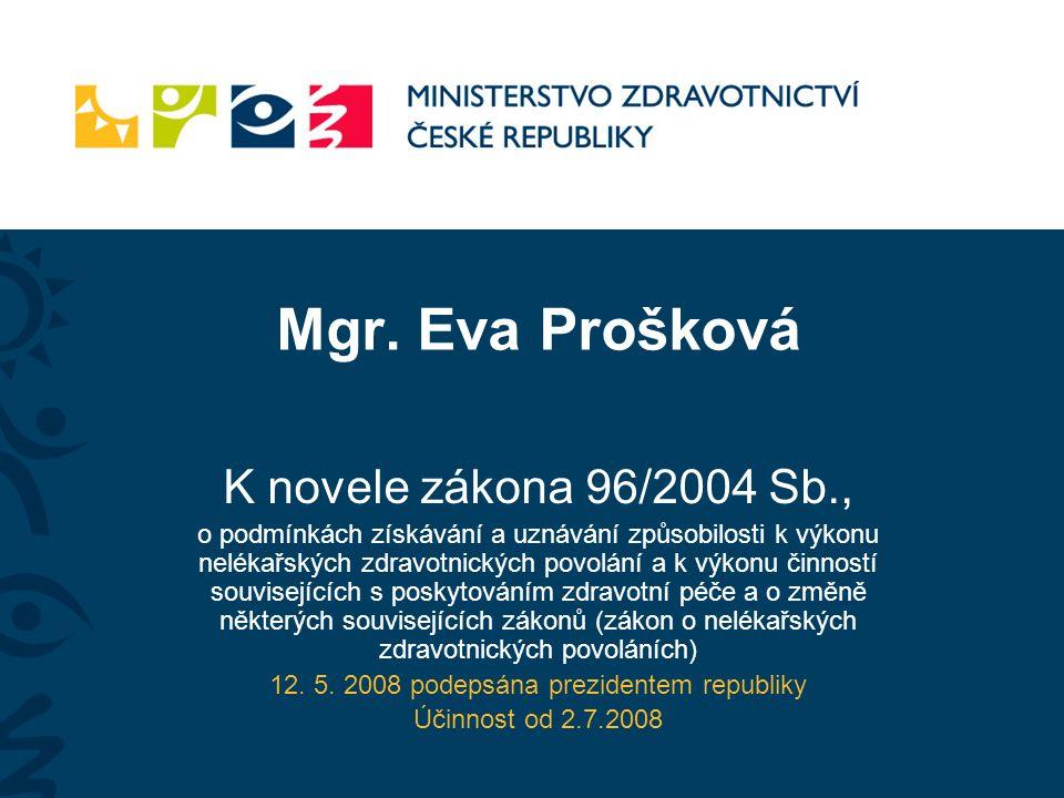Mgr. Eva Prošková K novele zákona 96/2004 Sb., o podmínkách získávání a uznávání způsobilosti k výkonu nelékařských zdravotnických povolání a k výkonu