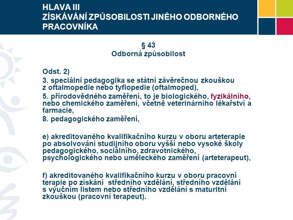 HLAVA III ZÍSKÁVÁNÍ ZPŮSOBILOSTI JINÉHO ODBORNÉHO PRACOVNÍKA § 43 Odborná způsobilost Odst.