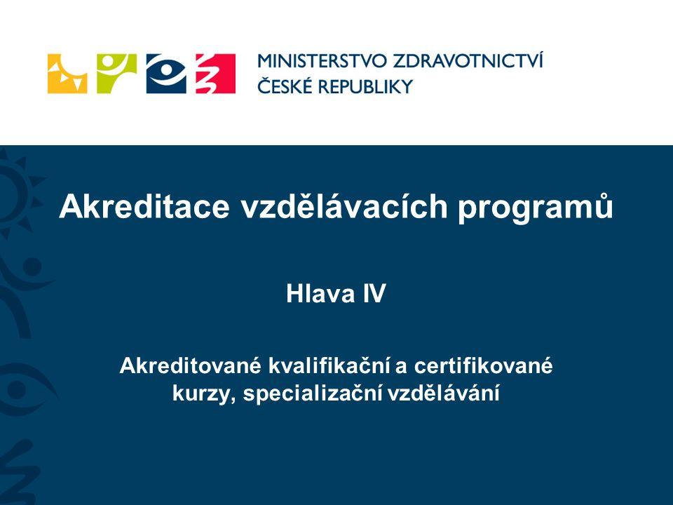 Akreditace vzdělávacích programů Hlava IV Akreditované kvalifikační a certifikované kurzy, specializační vzdělávání