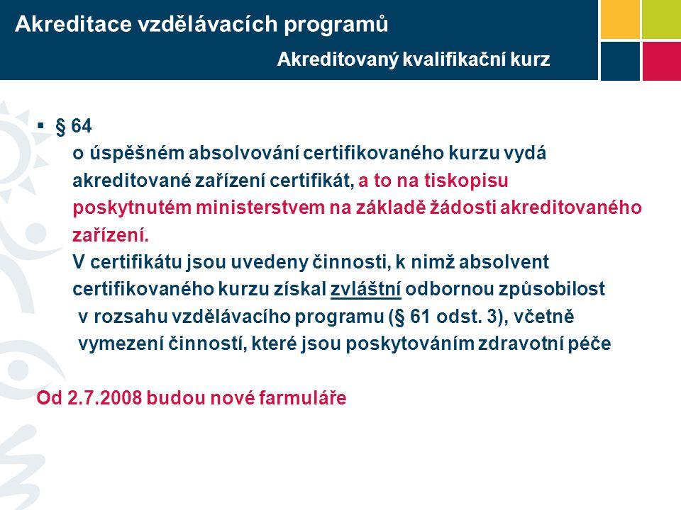  § 64 o úspěšném absolvování certifikovaného kurzu vydá akreditované zařízení certifikát, a to na tiskopisu poskytnutém ministerstvem na základě žádosti akreditovaného zařízení.