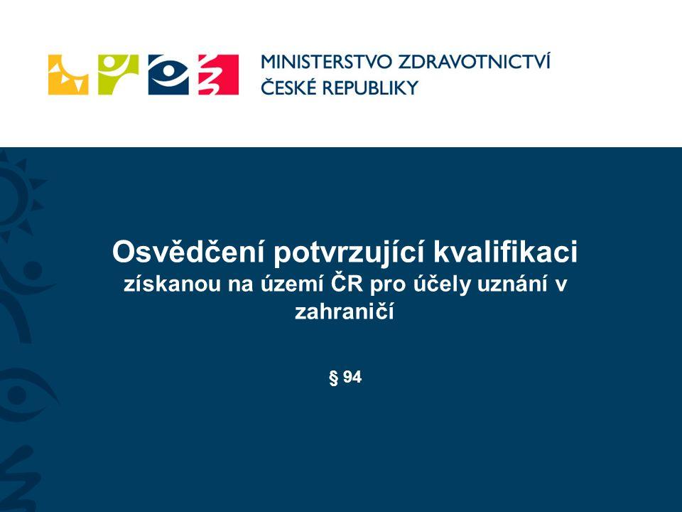 Osvědčení potvrzující kvalifikaci získanou na území ČR pro účely uznání v zahraničí § 94