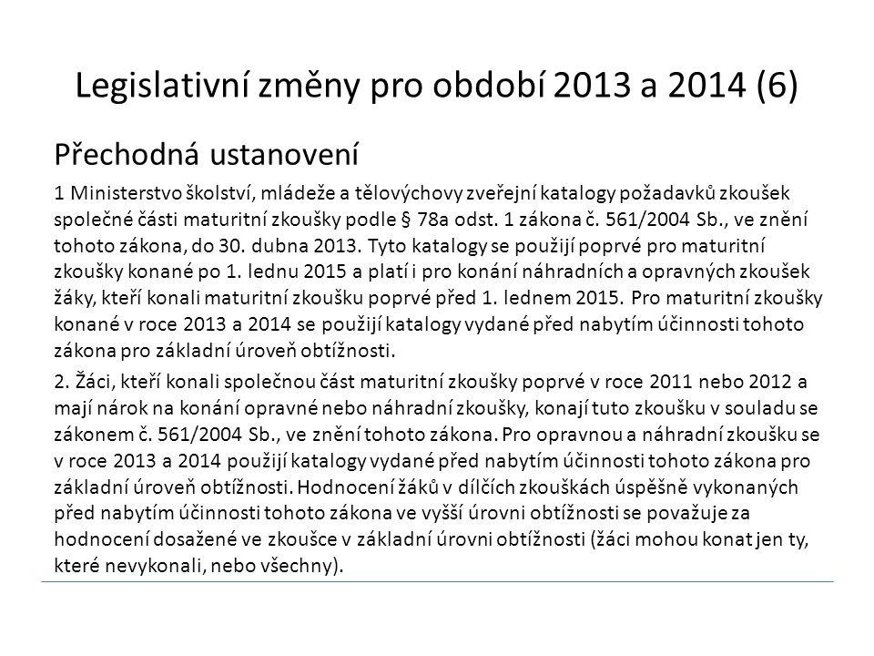Legislativní změny pro období 2013 a 2014 (6) Přechodná ustanovení 1 Ministerstvo školství, mládeže a tělovýchovy zveřejní katalogy požadavků zkoušek společné části maturitní zkoušky podle § 78a odst.