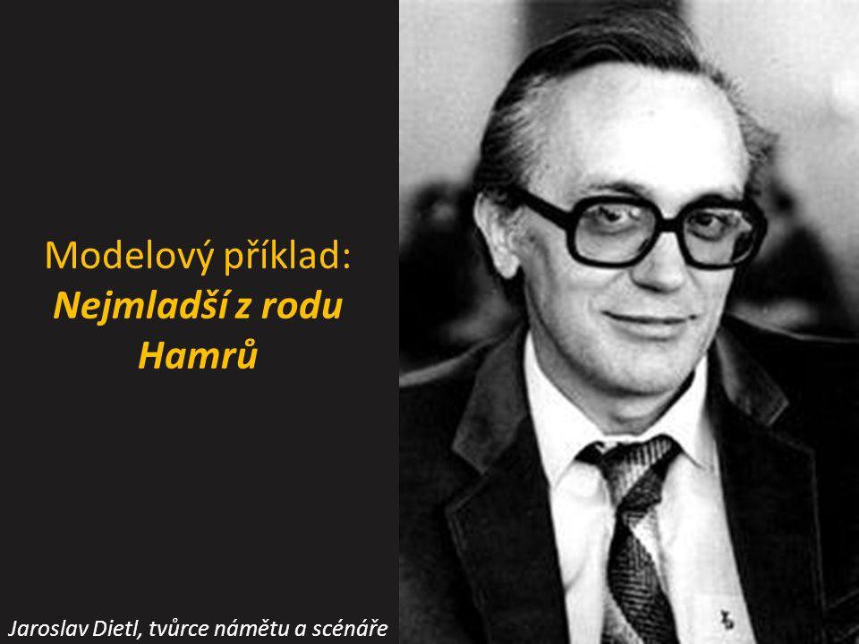 Modelový příklad: Nejmladší z rodu Hamrů Jaroslav Dietl, tvůrce námětu a scénáře