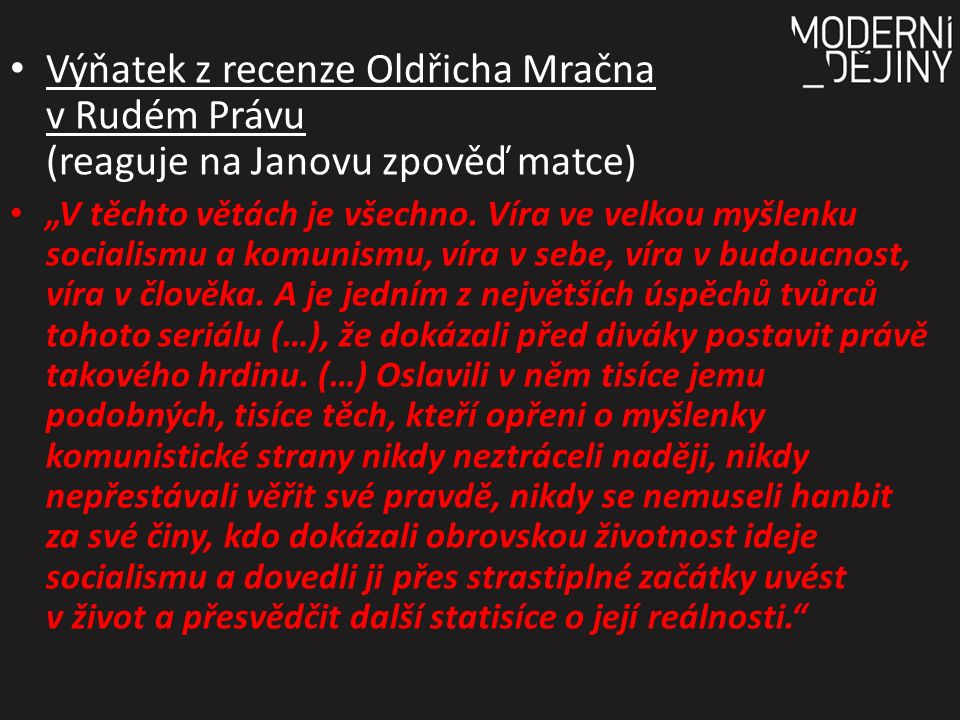 """Výňatek z recenze Oldřicha Mračna v Rudém Právu (reaguje na Janovu zpověď matce) """"V těchto větách je všechno."""