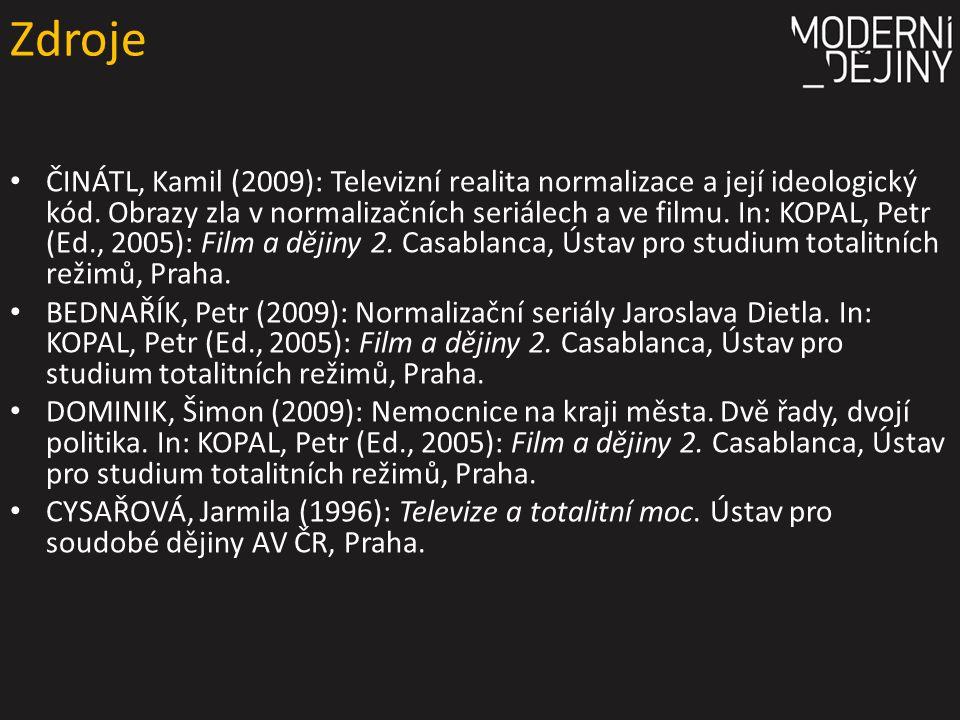 Zdroje ČINÁTL, Kamil (2009): Televizní realita normalizace a její ideologický kód.