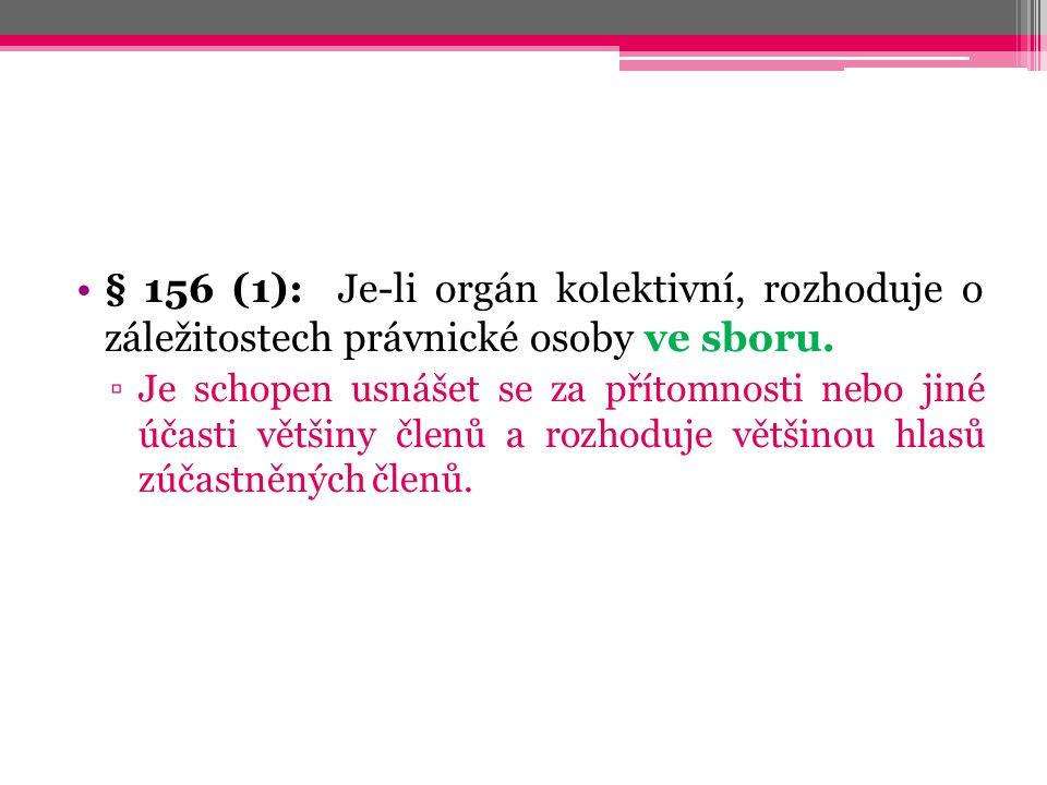 § 156 (1): Je-li orgán kolektivní, rozhoduje o záležitostech právnické osoby ve sboru.