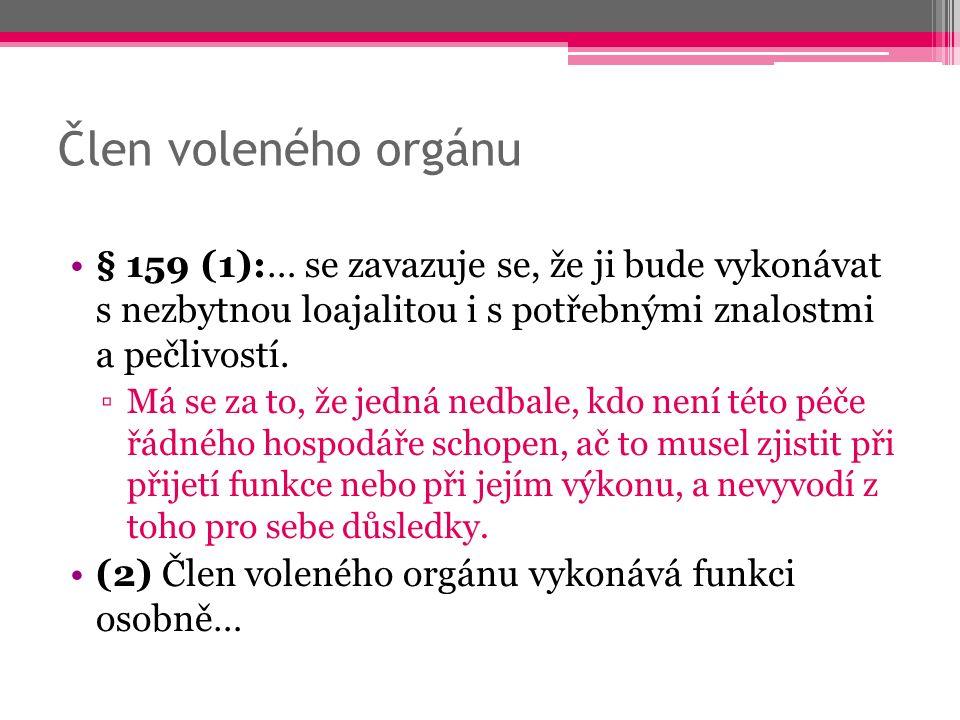 Člen voleného orgánu § 159 (1):… se zavazuje se, že ji bude vykonávat s nezbytnou loajalitou i s potřebnými znalostmi a pečlivostí.