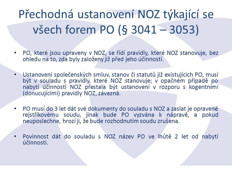 Přechodná ustanovení NOZ týkající se všech forem PO (§ 3041 – 3053) PO, které jsou upraveny v NOZ, se řídí pravidly, které NOZ stanovuje, bez ohledu na to, zda byly založeny již před jeho účinností.