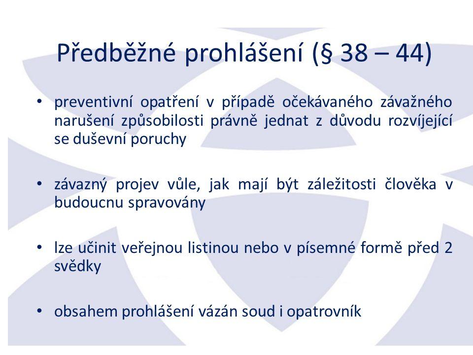 Předběžné prohlášení (§ 38 – 44) preventivní opatření v případě očekávaného závažného narušení způsobilosti právně jednat z důvodu rozvíjející se duševní poruchy závazný projev vůle, jak mají být záležitosti člověka v budoucnu spravovány lze učinit veřejnou listinou nebo v písemné formě před 2 svědky obsahem prohlášení vázán soud i opatrovník