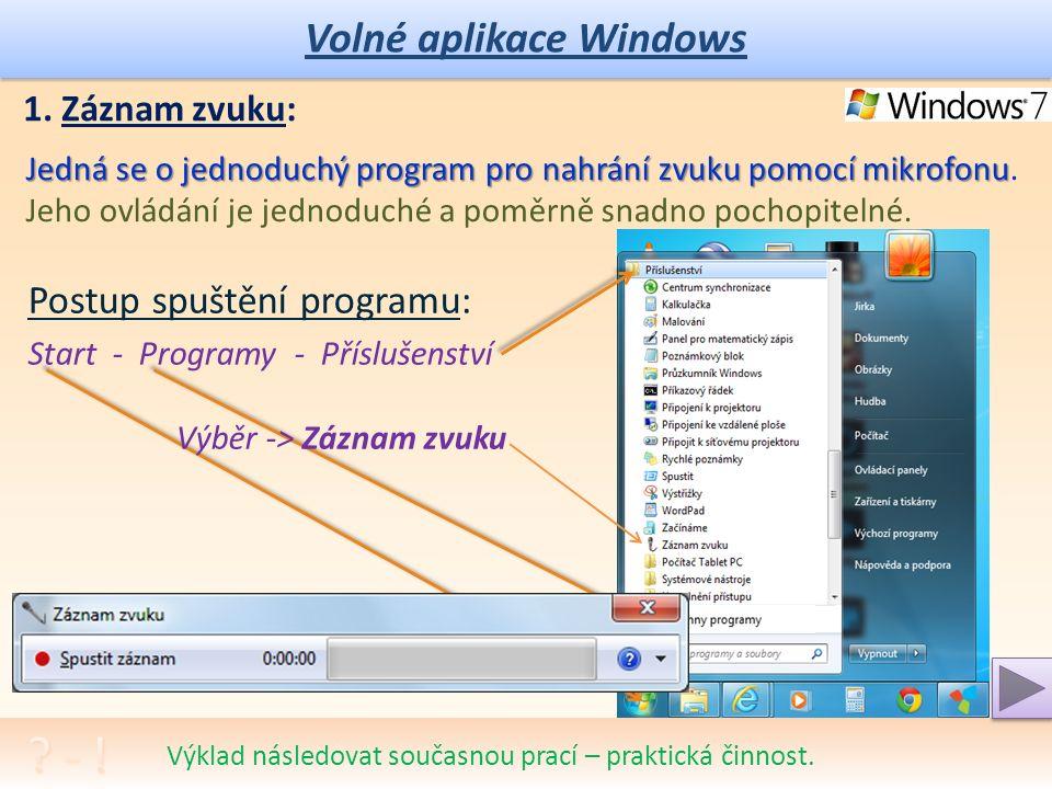 Volné aplikace Windows OS Windows obsahuje další volné programy, (dají se bezplatně stáhnout a instalovat, pokud nebyly instalovány dodavatelem) Jedná se o jednoduché multimediální aplikace pro OS Windows: Záznam zvuku – jednoduchá možnost nahrání zvuku pomocí mikrofonu a jeho uložení k dalšímu použití, obsahuje nejjednodušší zvukové efekty Media Player – přehrávač multimedií, např.