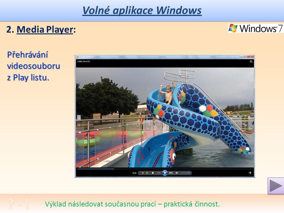 Volné aplikace Windows 2. Media Player: Výklad následovat současnou prací – praktická činnost.