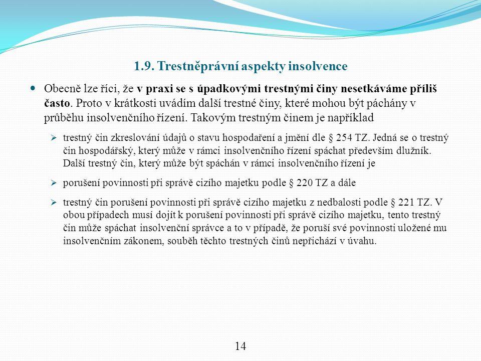 1.9. Trestněprávní aspekty insolvence Obecně lze říci, že v praxi se s úpadkovými trestnými činy nesetkáváme příliš často. Proto v krátkosti uvádím da