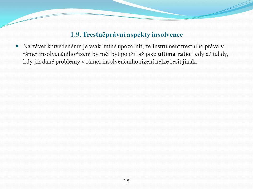 1.9. Trestněprávní aspekty insolvence Na závěr k uvedenému je však nutné upozornit, že instrument trestního práva v rámci insolvenčního řízení by měl