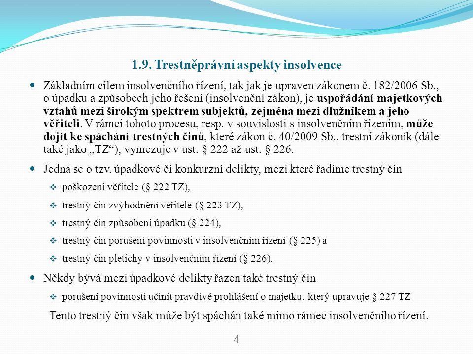 1.9. Trestněprávní aspekty insolvence Základním cílem insolvenčního řízení, tak jak je upraven zákonem č. 182/2006 Sb., o úpadku a způsobech jeho řeše