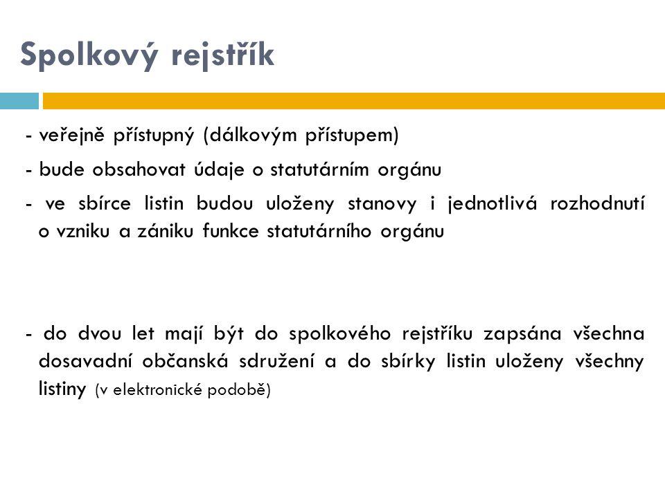 Spolkový rejstřík - veřejně přístupný (dálkovým přístupem) - bude obsahovat údaje o statutárním orgánu - ve sbírce listin budou uloženy stanovy i jedn