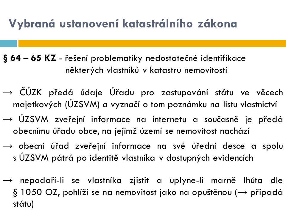 Vybraná ustanovení katastrálního zákona § 64 – 65 KZ - řešení problematiky nedostatečné identifikace některých vlastníků v katastru nemovitostí → ČÚZK