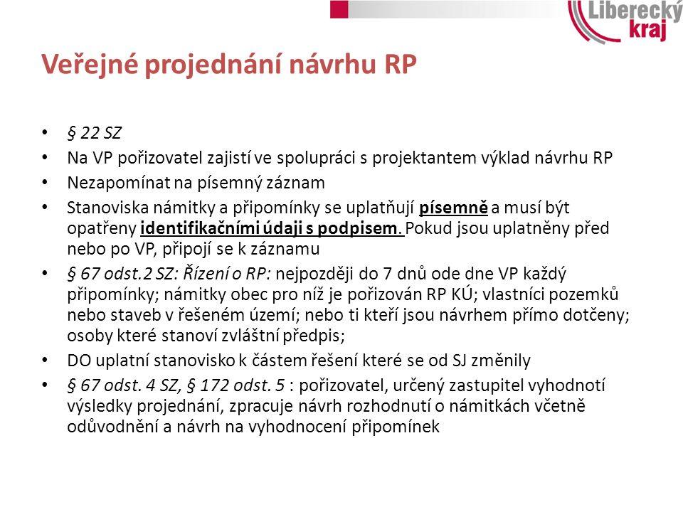 Veřejné projednání návrhu RP § 22 SZ Na VP pořizovatel zajistí ve spolupráci s projektantem výklad návrhu RP Nezapomínat na písemný záznam Stanoviska