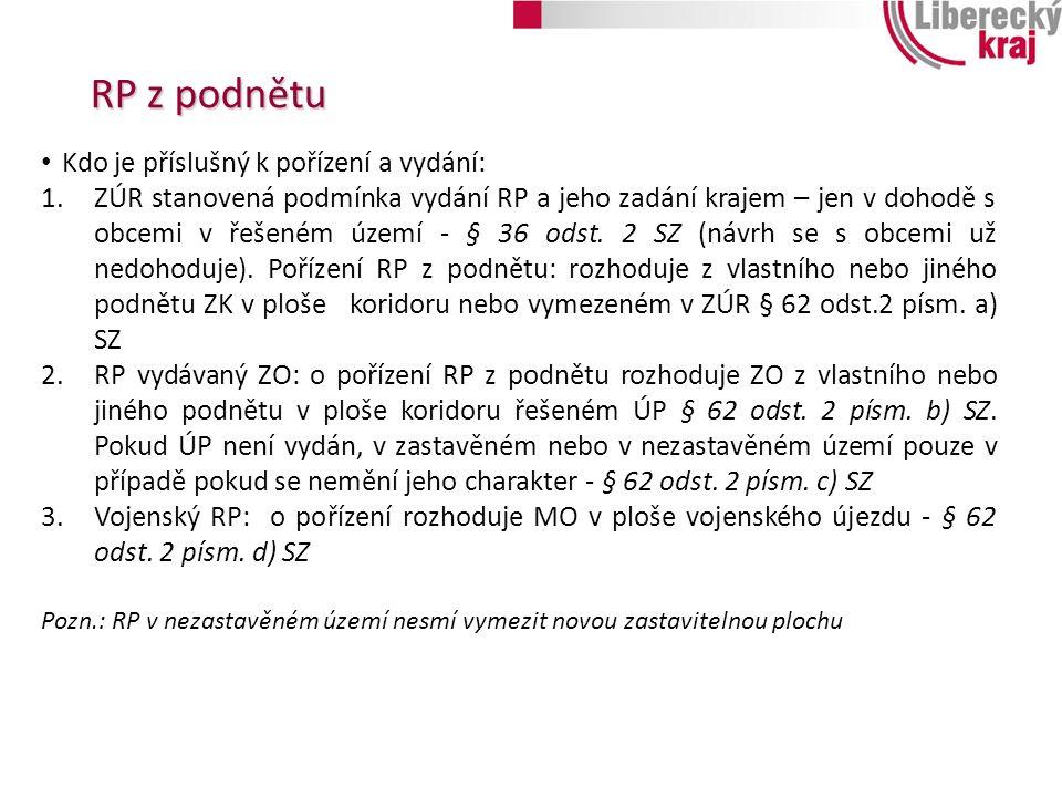 RP na žádost 2 Lze vydat RP na žádost fyzické nebo právnické osoby stanoví-li tak ZÚR nebo ÚP a je-li jejich součástí zadání RP (§ 62 odst.