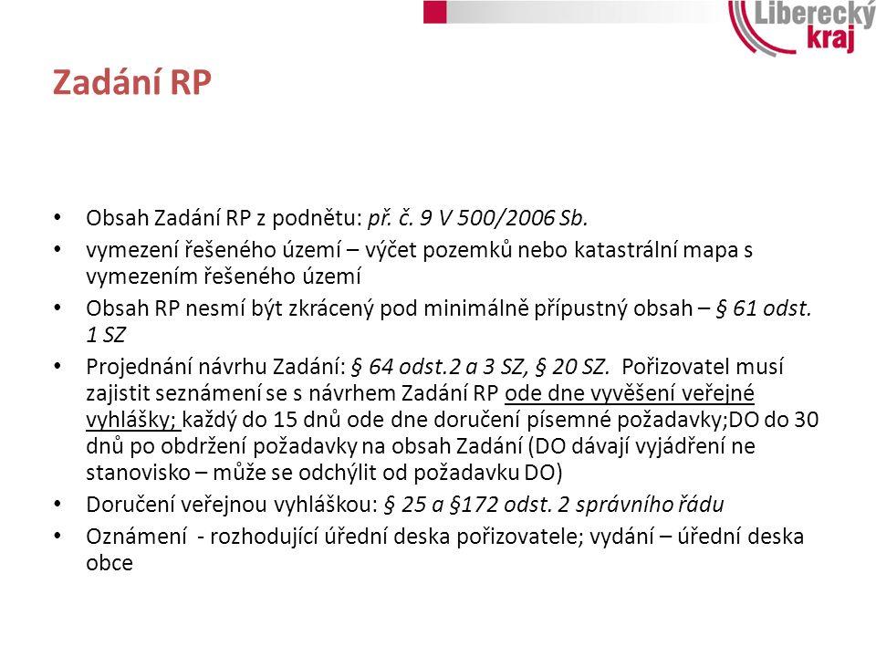 Zadání RP Obsah Zadání RP z podnětu: př. č. 9 V 500/2006 Sb. vymezení řešeného území – výčet pozemků nebo katastrální mapa s vymezením řešeného území