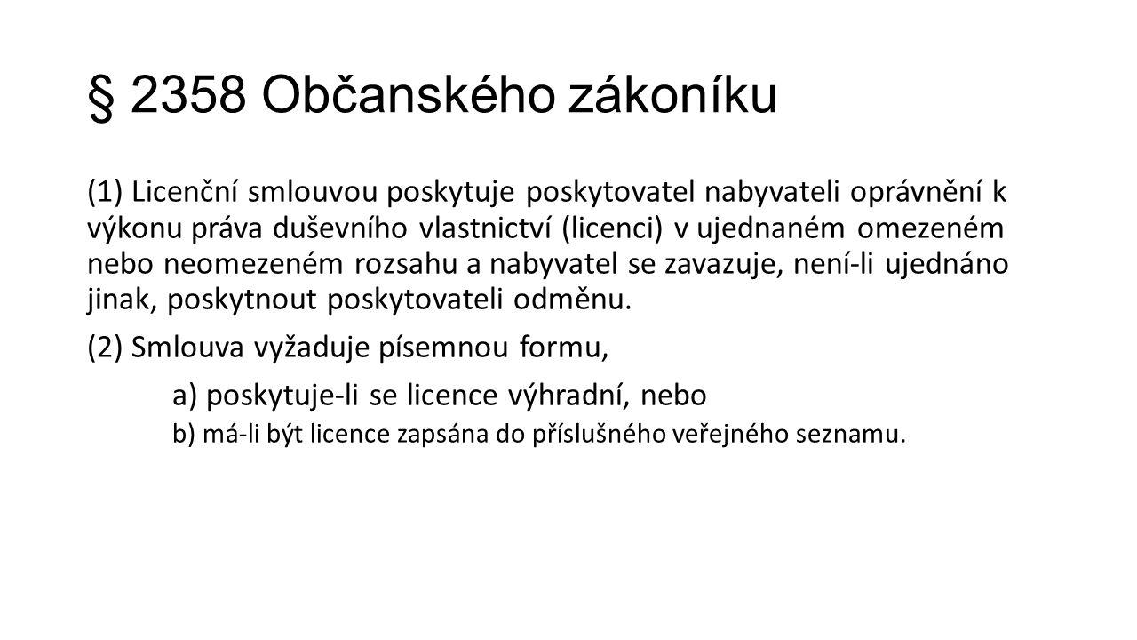 § 2358 Občanského zákoníku (1) Licenční smlouvou poskytuje poskytovatel nabyvateli oprávnění k výkonu práva duševního vlastnictví (licenci) v ujednané